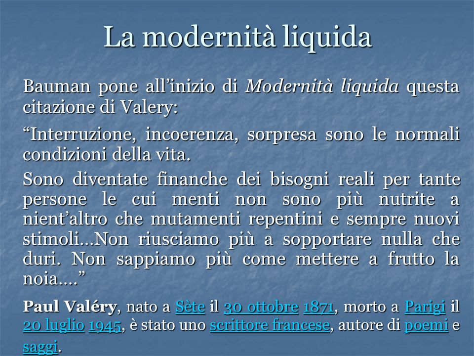 La modernità liquida Bauman pone all'inizio di Modernità liquida questa citazione di Valery: