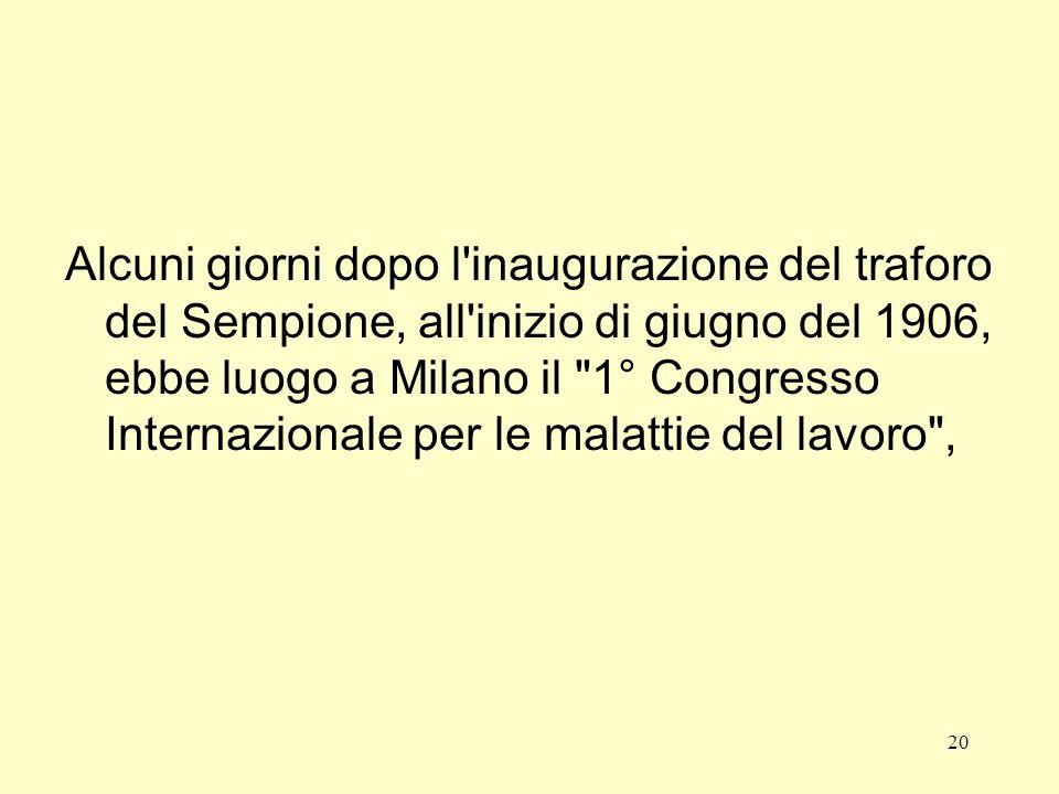 Alcuni giorni dopo l inaugurazione del traforo del Sempione, all inizio di giugno del 1906, ebbe luogo a Milano il 1° Congresso Internazionale per le malattie del lavoro ,