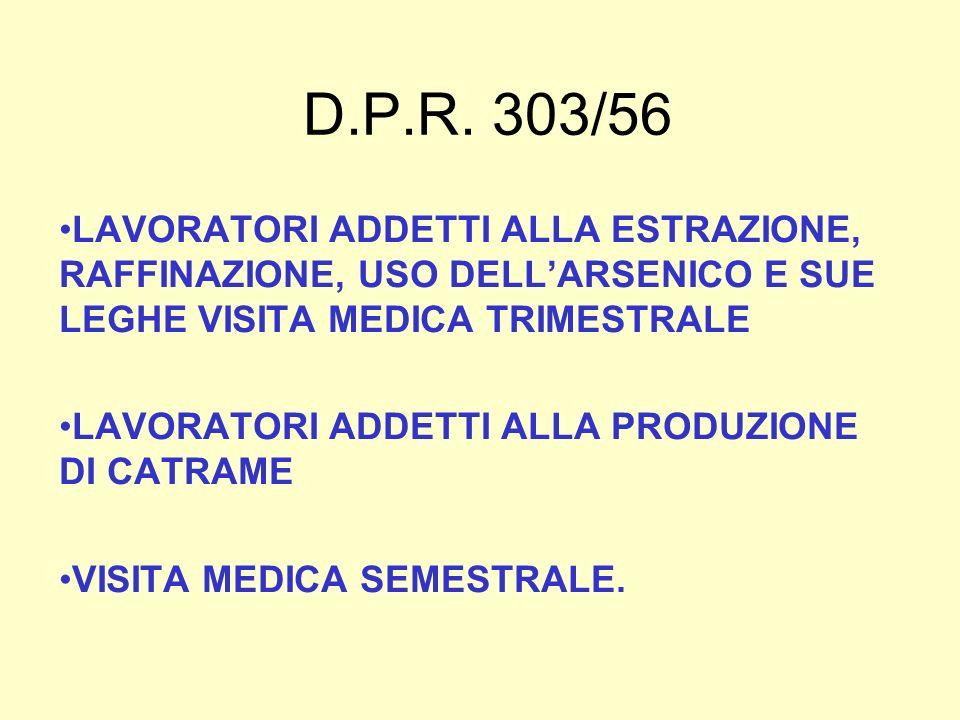 D.P.R. 303/56 LAVORATORI ADDETTI ALLA ESTRAZIONE, RAFFINAZIONE, USO DELL'ARSENICO E SUE LEGHE VISITA MEDICA TRIMESTRALE.
