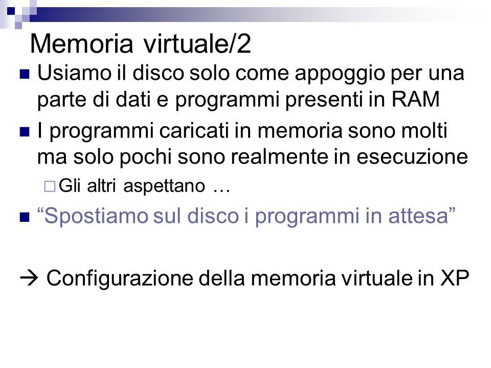 Memoria virtuale/2 Usiamo il disco solo come appoggio per una parte di dati e programmi presenti in RAM.