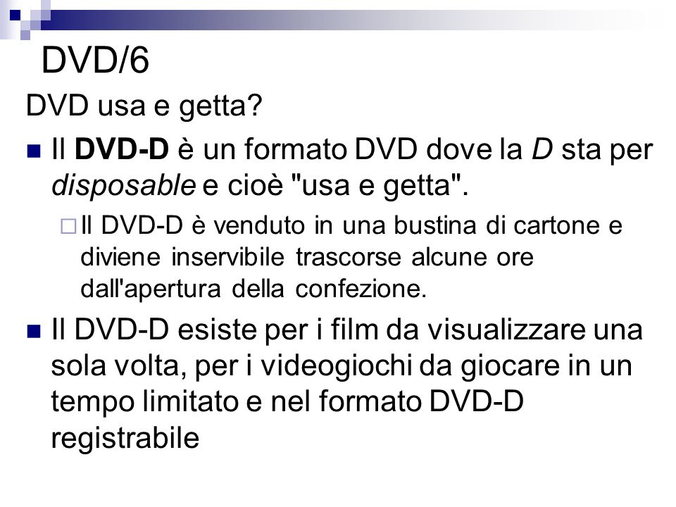 DVD/6 DVD usa e getta Il DVD-D è un formato DVD dove la D sta per disposable e cioè usa e getta .