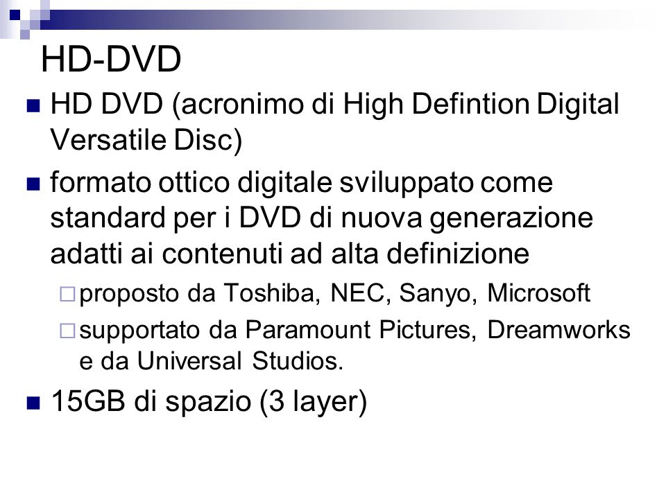 HD-DVD HD DVD (acronimo di High Defintion Digital Versatile Disc)