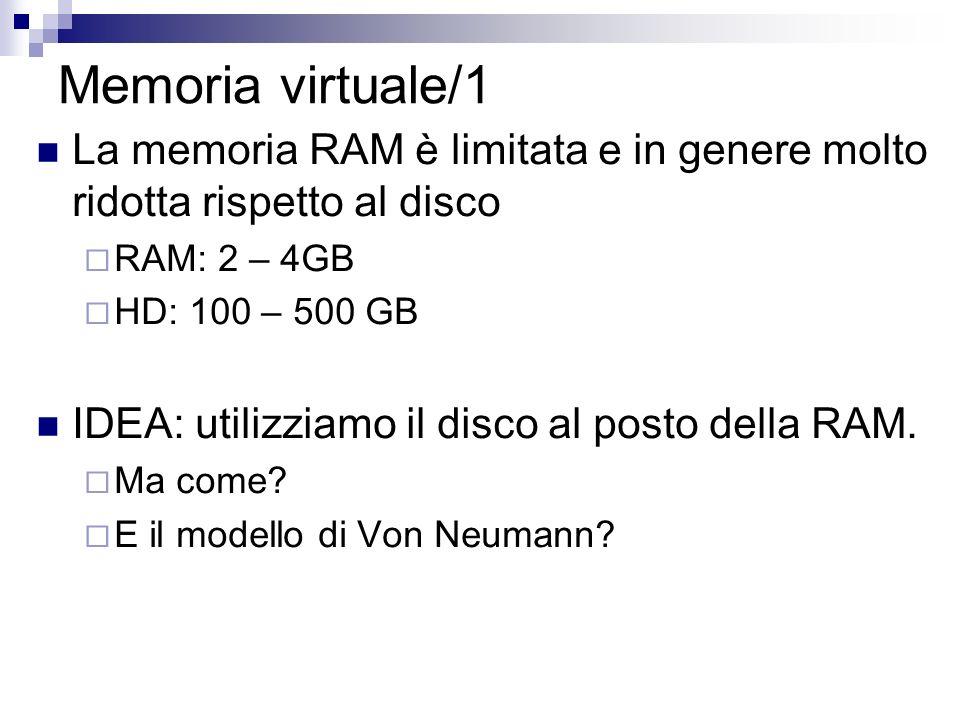 Memoria virtuale/1 La memoria RAM è limitata e in genere molto ridotta rispetto al disco. RAM: 2 – 4GB.