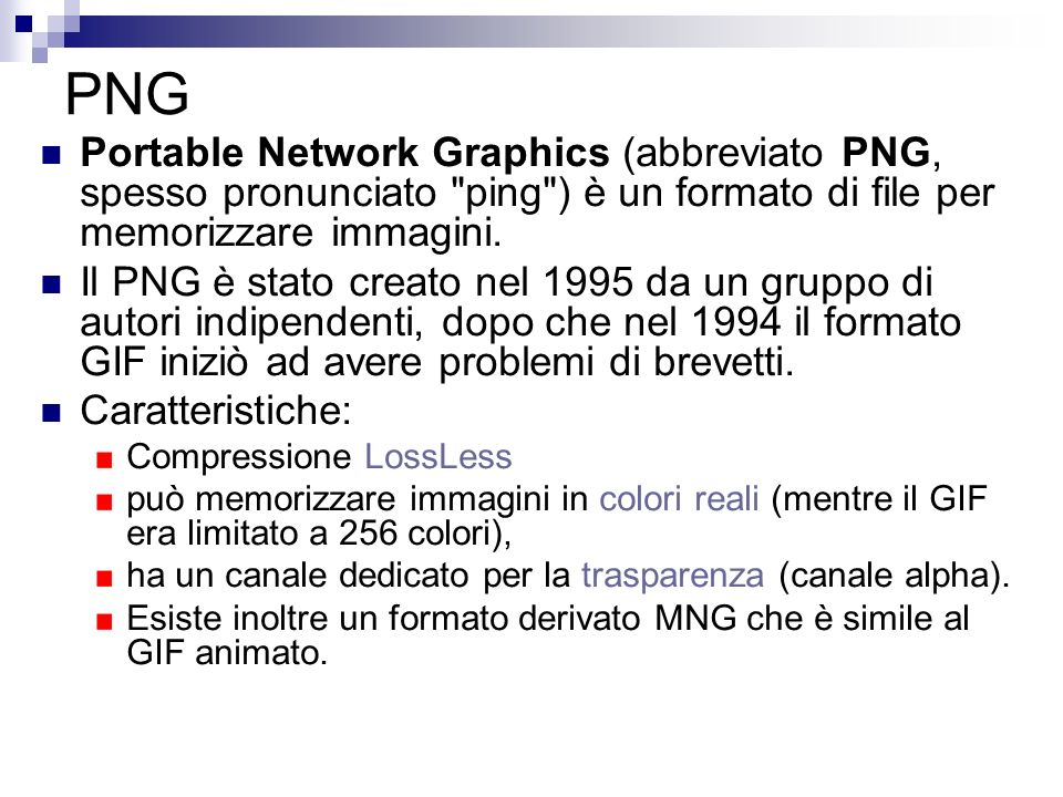 PNGPortable Network Graphics (abbreviato PNG, spesso pronunciato ping ) è un formato di file per memorizzare immagini.