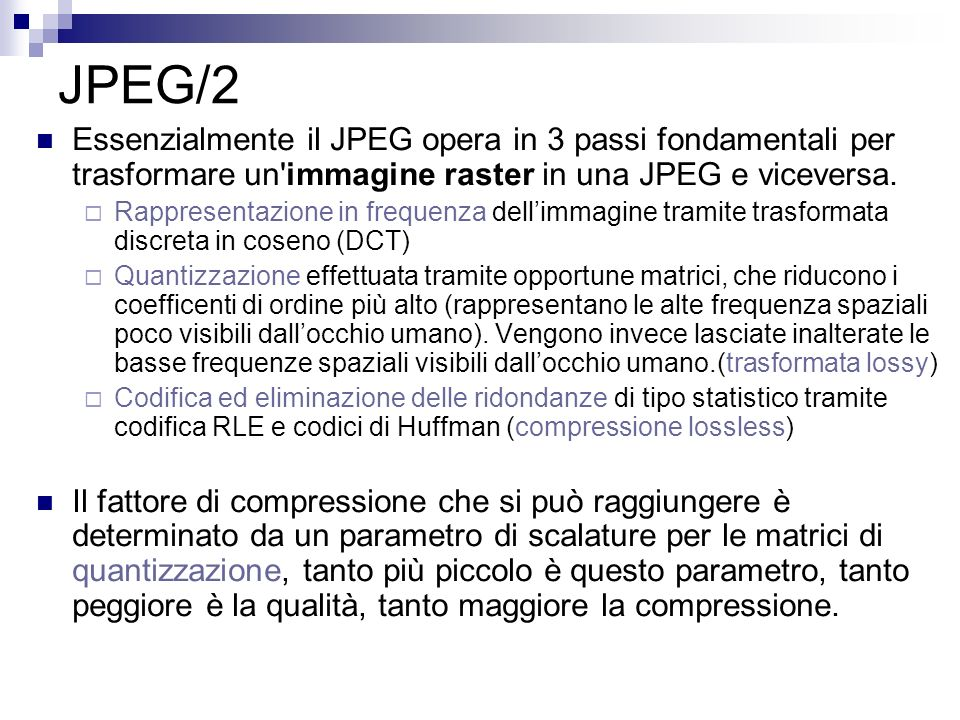 JPEG/2Essenzialmente il JPEG opera in 3 passi fondamentali per trasformare un immagine raster in una JPEG e viceversa.