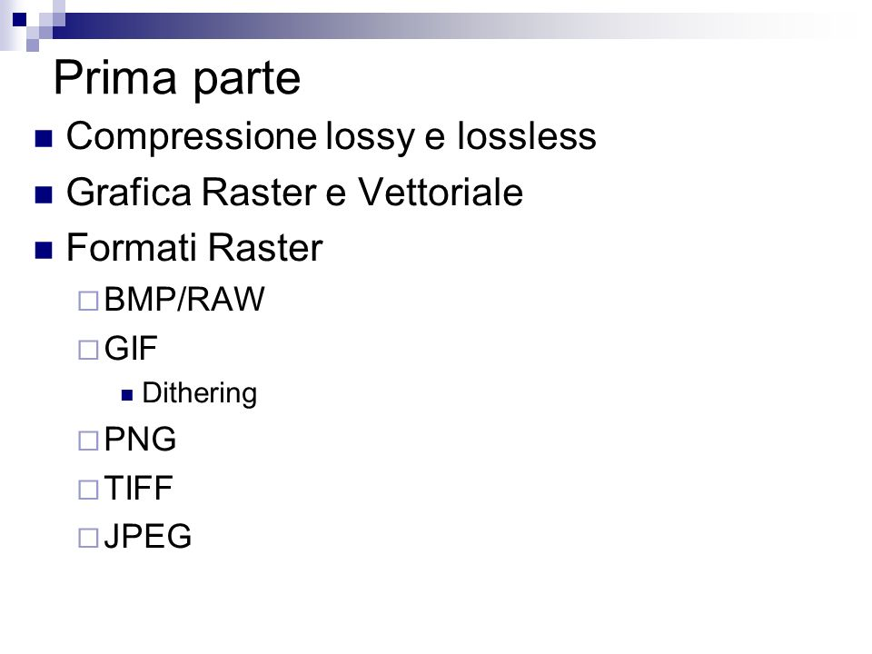 Prima parte Compressione lossy e lossless Grafica Raster e Vettoriale