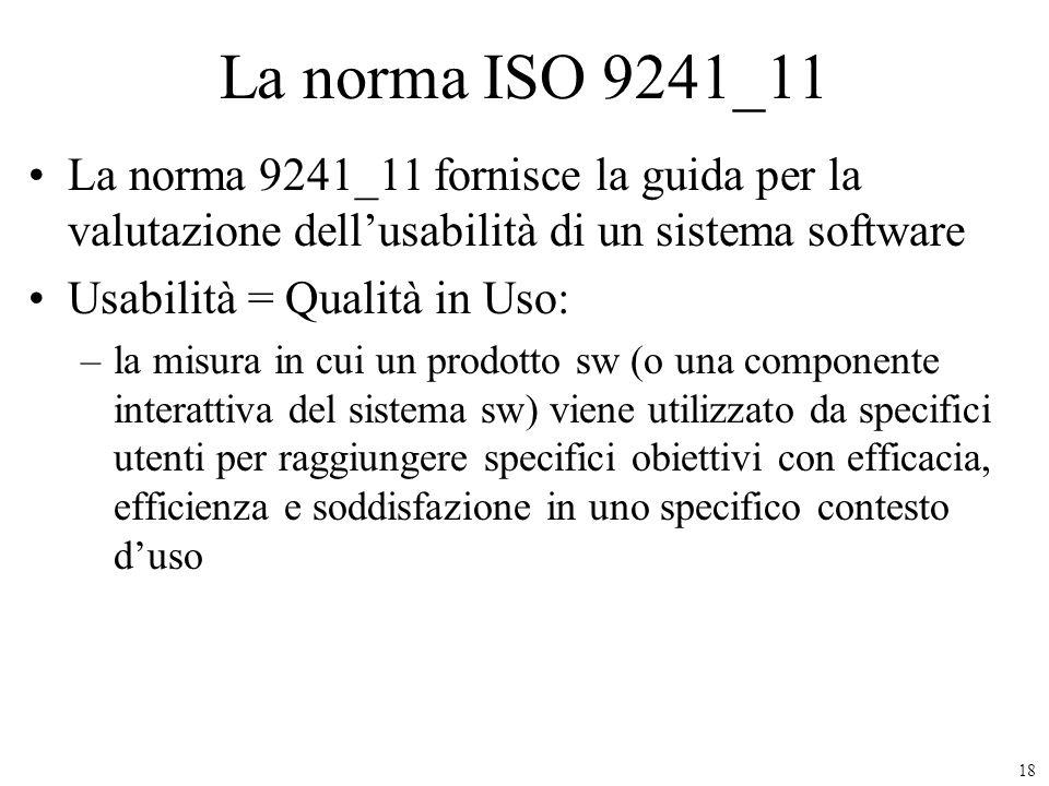La norma ISO 9241_11 La norma 9241_11 fornisce la guida per la valutazione dell'usabilità di un sistema software.