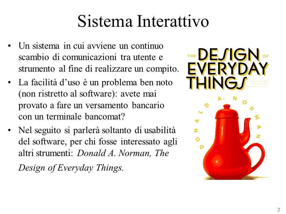 Sistema Interattivo Un sistema in cui avviene un continuo scambio di comunicazioni tra utente e strumento al fine di realizzare un compito.