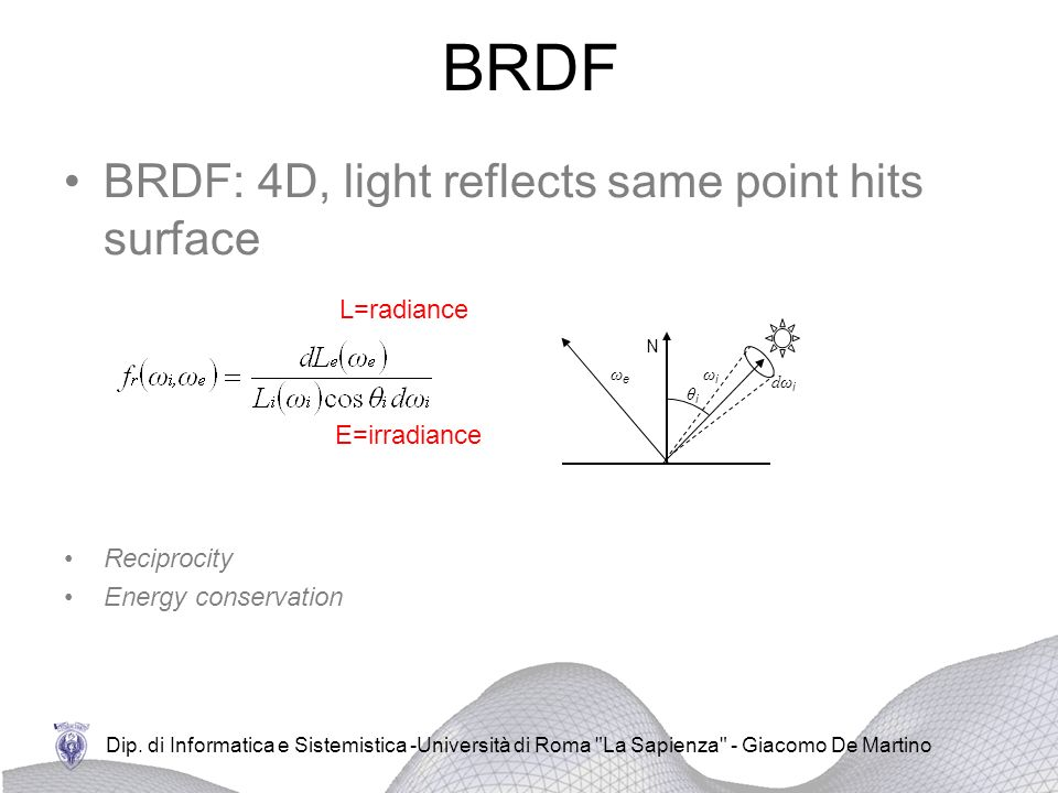 BRDF BRDF: 4D, light reflects same point hits surface L=radiance