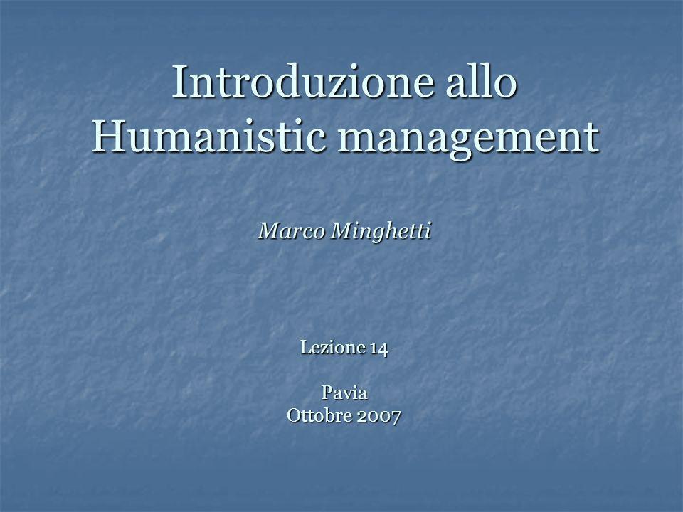 Introduzione allo Humanistic management Marco Minghetti Lezione 14 Pavia Ottobre 2007