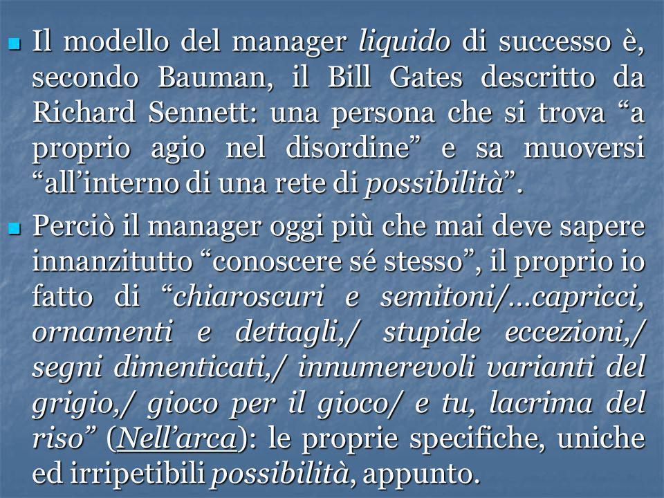 Il modello del manager liquido di successo è, secondo Bauman, il Bill Gates descritto da Richard Sennett: una persona che si trova a proprio agio nel disordine e sa muoversi all'interno di una rete di possibilità .