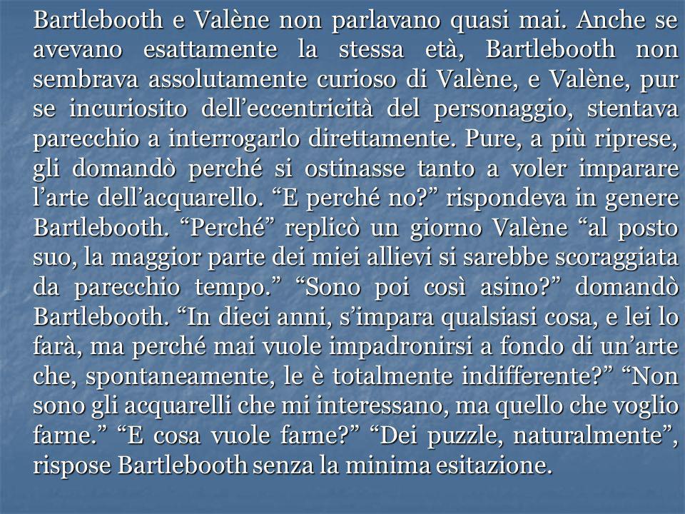 Bartlebooth e Valène non parlavano quasi mai
