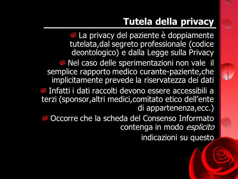 Tutela della privacy La privacy del paziente è doppiamente tutelata,dal segreto professionale (codice deontologico) e dalla Legge sulla Privacy.
