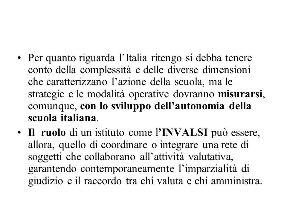 Per quanto riguarda l'Italia ritengo si debba tenere conto della complessità e delle diverse dimensioni che caratterizzano l'azione della scuola, ma le strategie e le modalità operative dovranno misurarsi, comunque, con lo sviluppo dell'autonomia della scuola italiana.