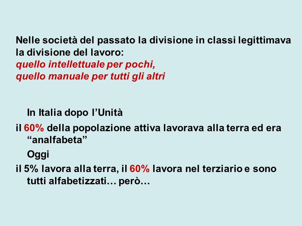 Nelle società del passato la divisione in classi legittimava la divisione del lavoro: quello intellettuale per pochi, quello manuale per tutti gli altri