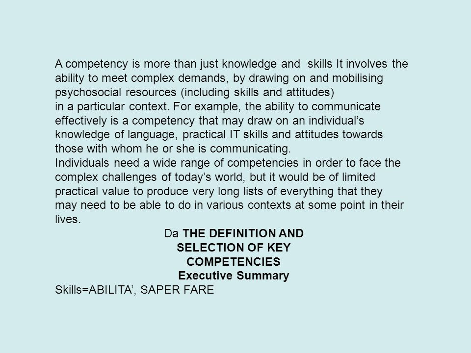 A competency is more than just knowledge and skills It involves the ability to meet complex demands, by drawing on and mobilising psychosocial resources (including skills and attitudes)