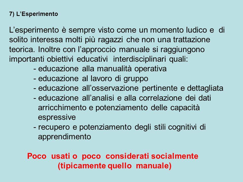 - educazione alla manualità operativa - educazione al lavoro di gruppo