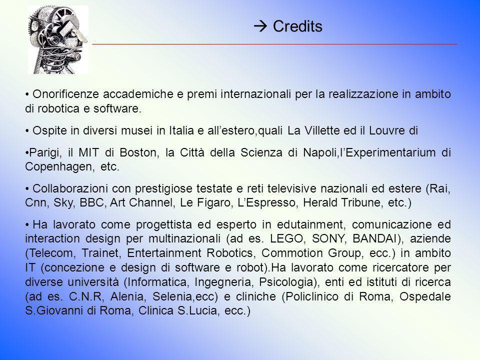 Credits Onorificenze accademiche e premi internazionali per la realizzazione in ambito di robotica e software.