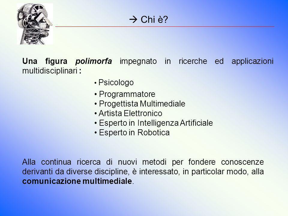  Chi è Una figura polimorfa impegnato in ricerche ed applicazioni multidisciplinari : Psicologo.