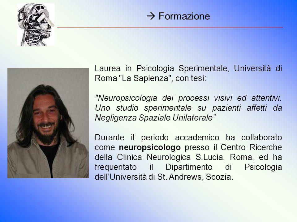  Formazione Laurea in Psicologia Sperimentale, Università di Roma La Sapienza , con tesi: