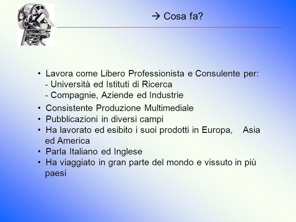  Cosa fa Lavora come Libero Professionista e Consulente per: - Università ed Istituti di Ricerca - Compagnie, Aziende ed Industrie.