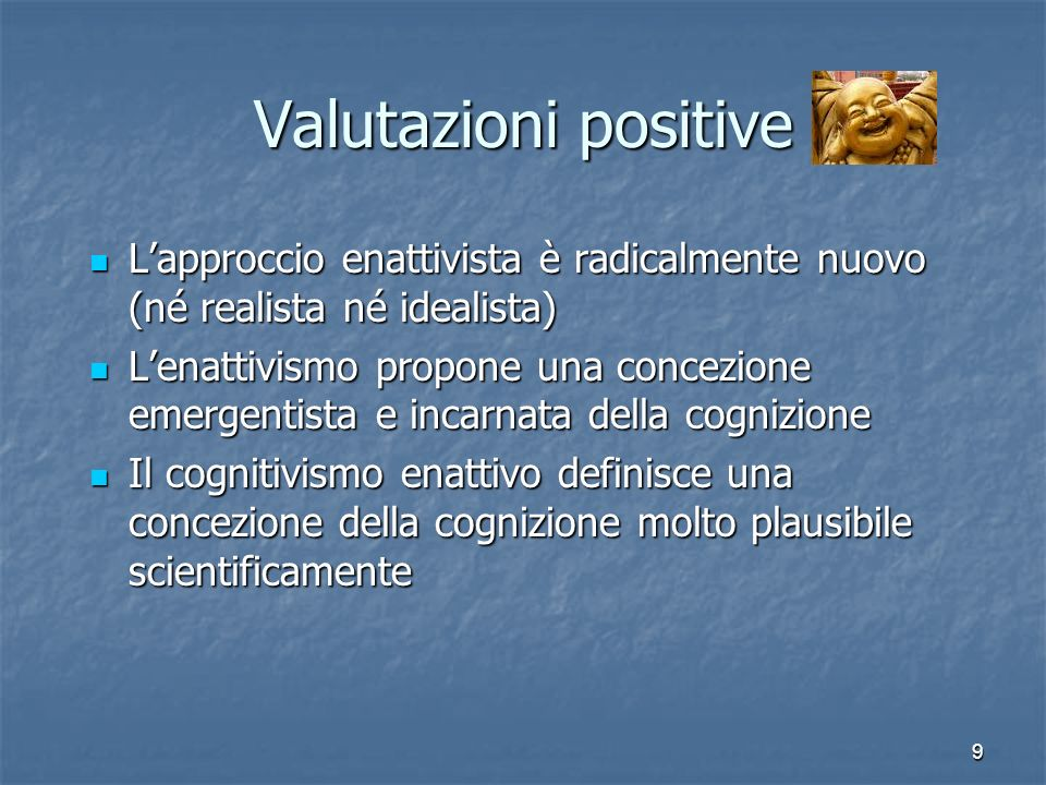 Valutazioni positive L'approccio enattivista è radicalmente nuovo (né realista né idealista)