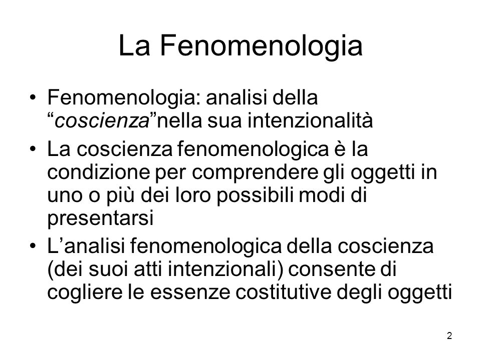 La Fenomenologia Fenomenologia: analisi della coscienza nella sua intenzionalità.