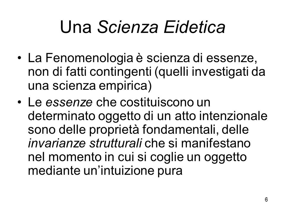 Una Scienza Eidetica La Fenomenologia è scienza di essenze, non di fatti contingenti (quelli investigati da una scienza empirica)
