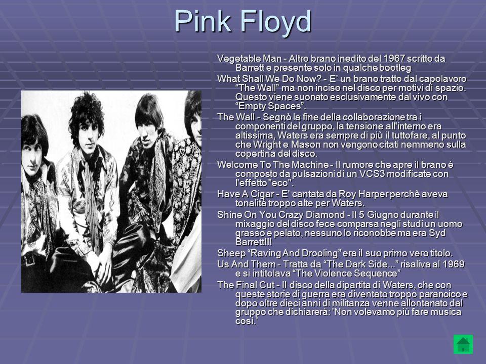 Pink FloydVegetable Man - Altro brano inedito del 1967 scritto da Barrett e presente solo in qualche bootleg.