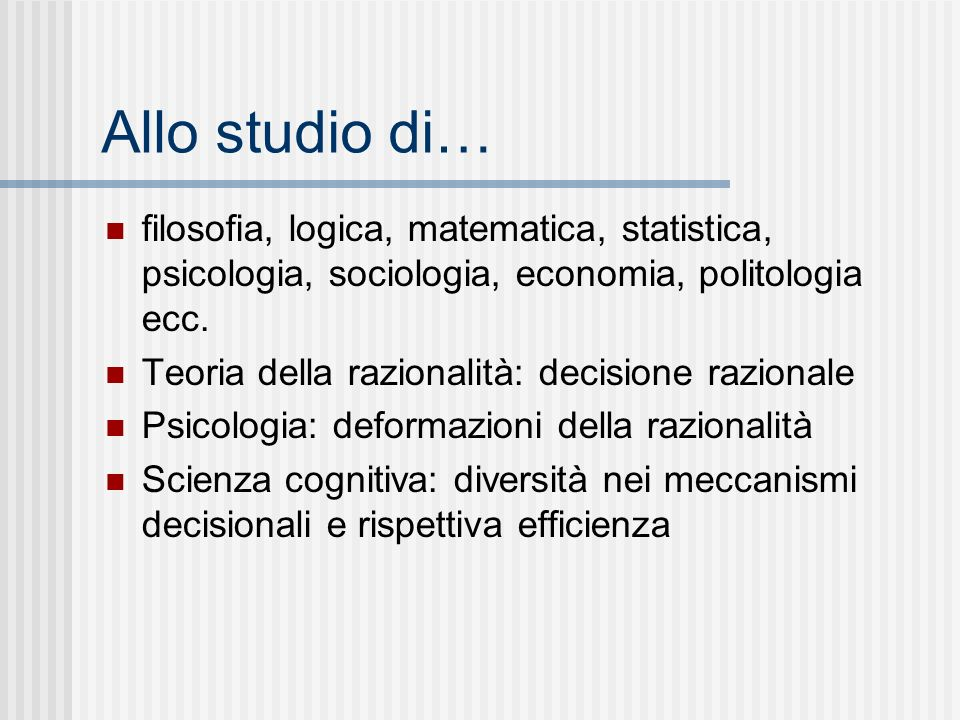 Allo studio di… filosofia, logica, matematica, statistica, psicologia, sociologia, economia, politologia ecc.