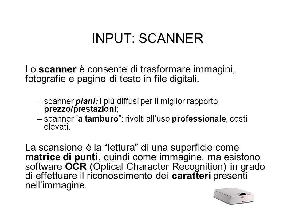 INPUT: SCANNER Lo scanner è consente di trasformare immagini, fotografie e pagine di testo in file digitali.