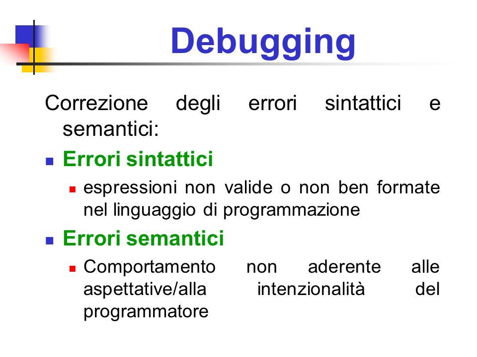 Debugging Correzione degli errori sintattici e semantici: