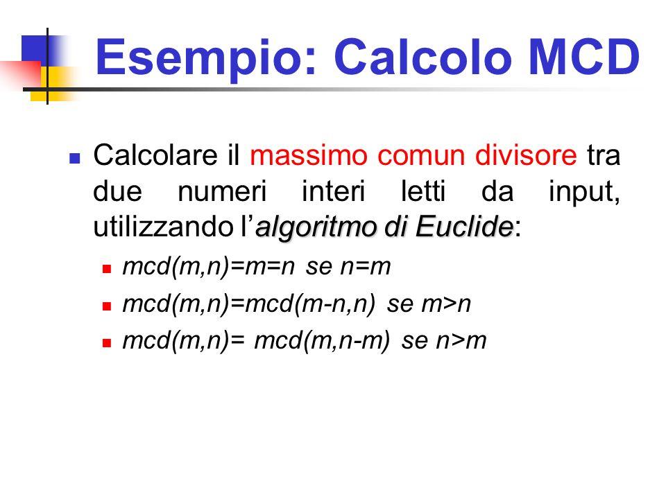 Esempio: Calcolo MCD Calcolare il massimo comun divisore tra due numeri interi letti da input, utilizzando l'algoritmo di Euclide: