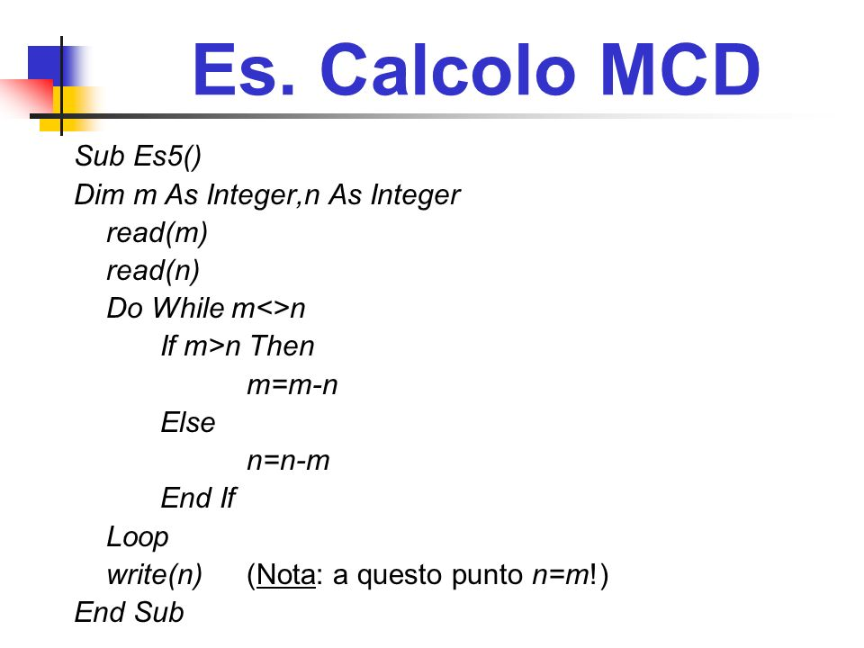 Es. Calcolo MCD Sub Es5() Dim m As Integer,n As Integer read(m)