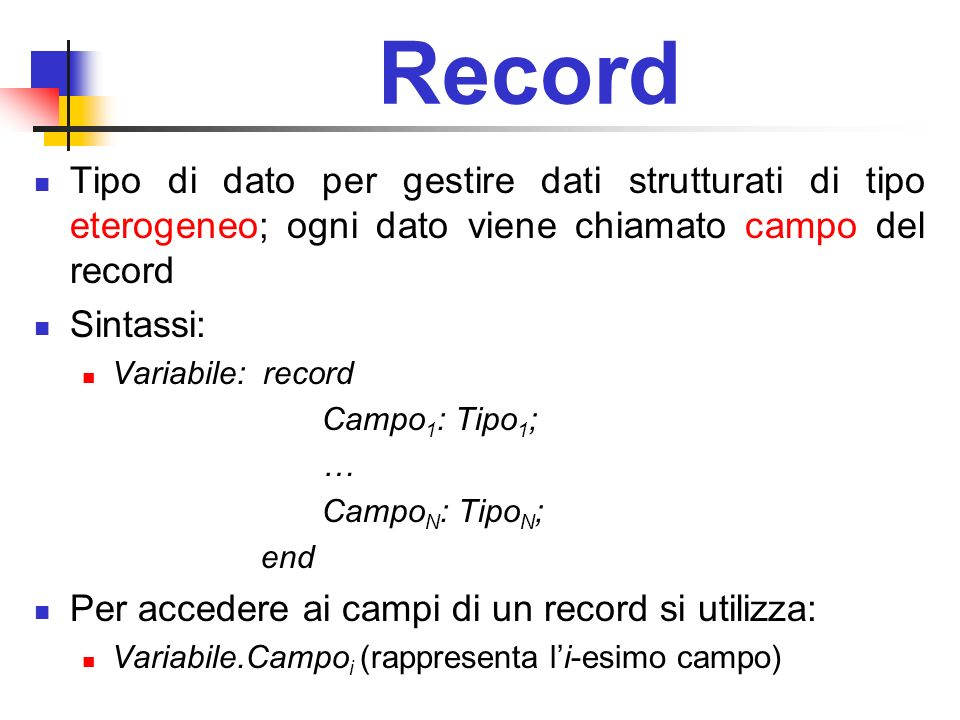 Record Tipo di dato per gestire dati strutturati di tipo eterogeneo; ogni dato viene chiamato campo del record.