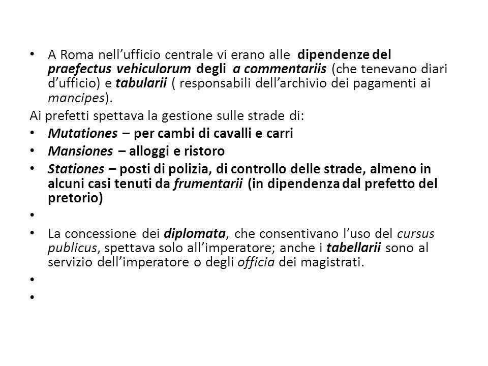 A Roma nell'ufficio centrale vi erano alle dipendenze del praefectus vehiculorum degli a commentariis (che tenevano diari d'ufficio) e tabularii ( responsabili dell'archivio dei pagamenti ai mancipes).