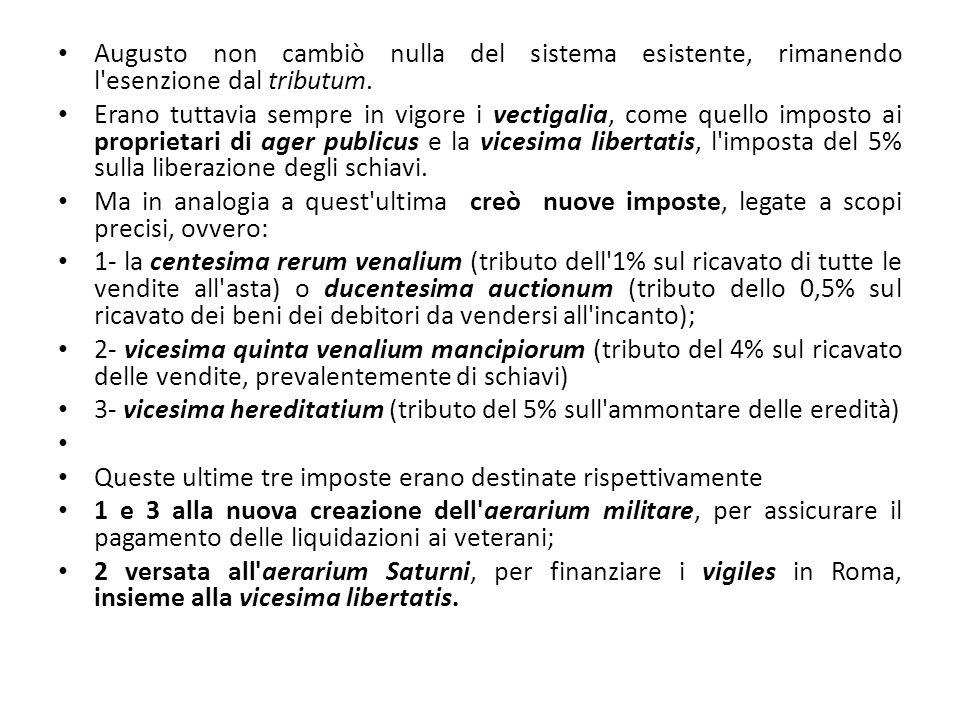 Augusto non cambiò nulla del sistema esistente, rimanendo l esenzione dal tributum.