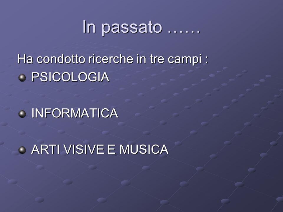 In passato …… Ha condotto ricerche in tre campi : PSICOLOGIA