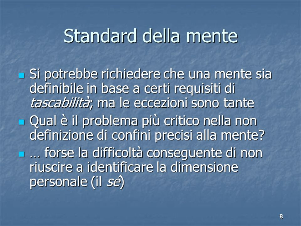 Standard della mente Si potrebbe richiedere che una mente sia definibile in base a certi requisiti di tascabilità; ma le eccezioni sono tante.