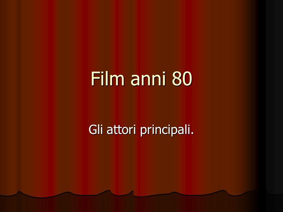 Film anni 80 Gli attori principali.