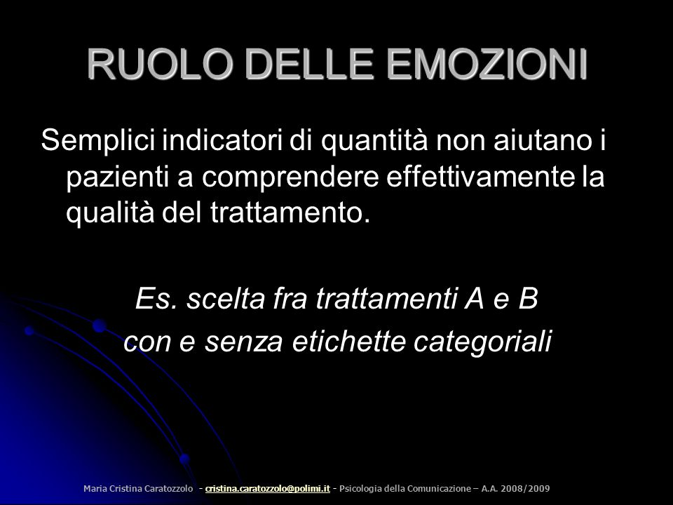 RUOLO DELLE EMOZIONI Semplici indicatori di quantità non aiutano i pazienti a comprendere effettivamente la qualità del trattamento.