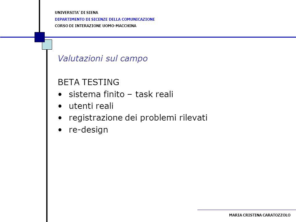 Valutazioni sul campo BETA TESTING. sistema finito – task reali. utenti reali. registrazione dei problemi rilevati.