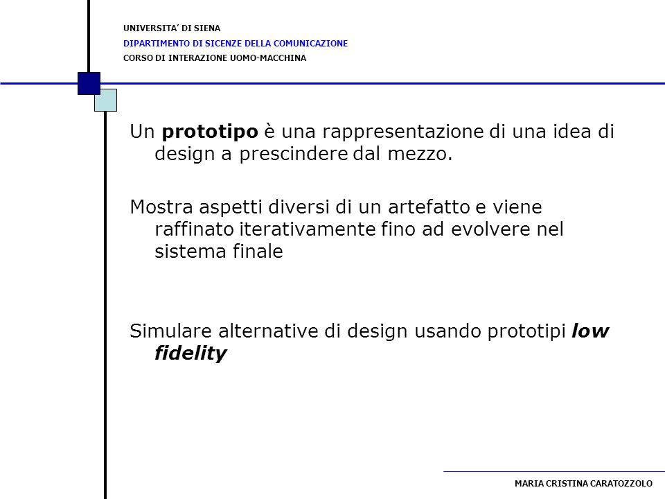 Un prototipo è una rappresentazione di una idea di design a prescindere dal mezzo.