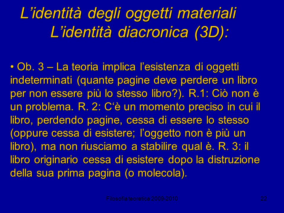 L'identità degli oggetti materiali L'identità diacronica (3D):