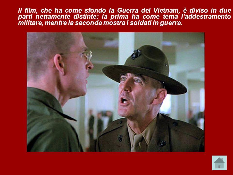 Il film, che ha come sfondo la Guerra del Vietnam, è diviso in due parti nettamente distinte: la prima ha come tema l addestramento militare, mentre la seconda mostra i soldati in guerra.