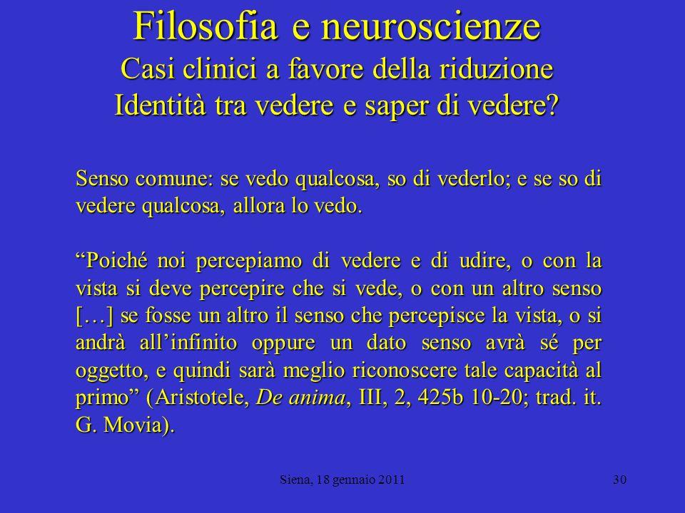 Filosofia e neuroscienze Casi clinici a favore della riduzione Identità tra vedere e saper di vedere