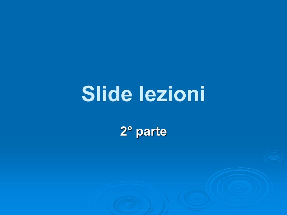 Slide lezioni 2° parte
