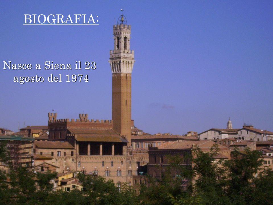 BIOGRAFIA: Nasce a Siena il 23 agosto del 1974