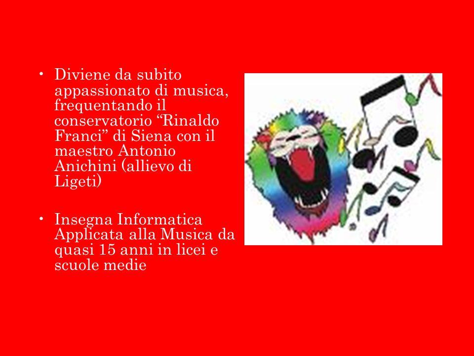 Diviene da subito appassionato di musica, frequentando il conservatorio Rinaldo Franci di Siena con il maestro Antonio Anichini (allievo di Ligeti)