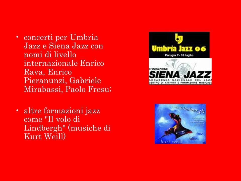 concerti per Umbria Jazz e Siena Jazz con nomi di livello internazionale Enrico Rava, Enrico Pieranunzi, Gabriele Mirabassi, Paolo Fresu;